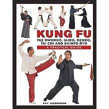 Kung Fu: Tae Kwondo, Tai Chi, Kendo, Aiado, Shinto Ryu. A Step-by-Step Practical Guide by Fay Goodman (2016-03-31)