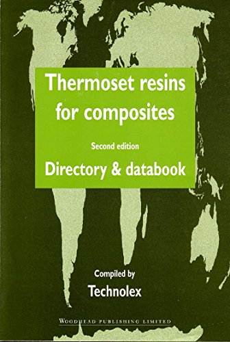 Thermoset Resins for Composites: Directory and Databook: Directory and Database (Woodhead Publishing Series in Composites Science and Engineering)