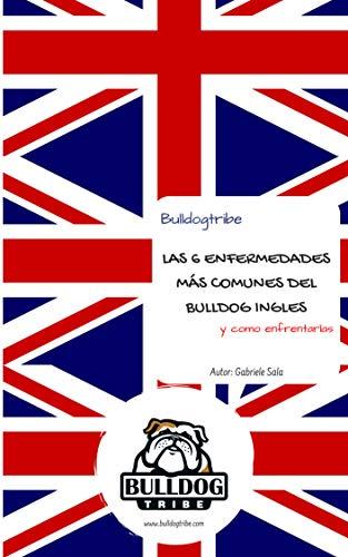Las 6 Enfermedades más comunes del Bulldog Ingles: Y como enfrentarlas