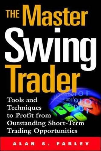 The Master Swing Trader: Tools and Techniques to Profit from Outstanding Short-Term Trading Opportunities por Alan S. Farley