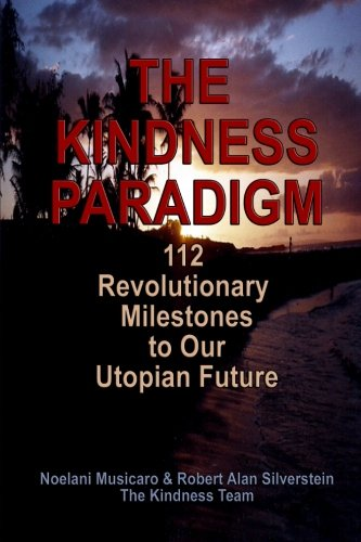 The KINDNESS Paradigm: 112 Revolutionary Milestones to Our Utopian Future
