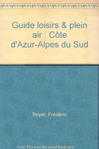 Guide loisirs & plein air : Côte d'Azur-Alpes du Sud par Frédéric Boyer, Richard Cretin