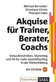 Akquise für Trainer, Berater, Coaches: Verkaufstechniken, Marketing und PR für mehr Geschäftserfolg in der Weiterbildung