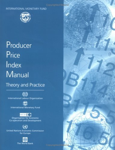 Producer Price Index Manual: Theory and Practice by International Monetary Fund. Statistics Department (2004-09-30)