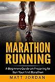 Marathon Running: A Beginners Guide on Preparing to Run Your First Marathon: Volume 1 (Running for Beginners)