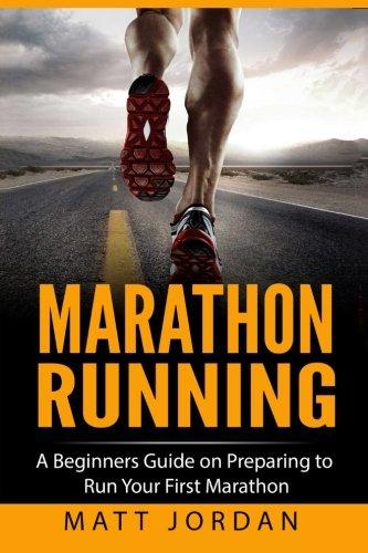 marathon-running-a-beginners-guide-on-preparing-to-run-your-first-marathon-volume-1-running-for-begi