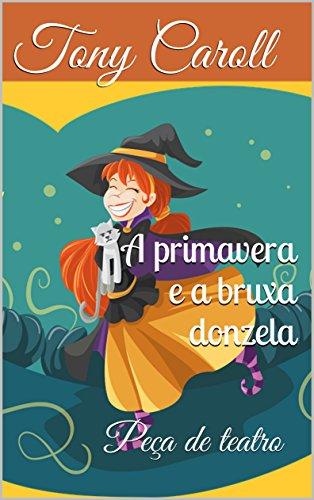 A primavera e a bruxa donzela: Peça de teatro (Portuguese Edition) por Tony Caroll