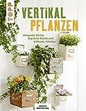 Vertikal pflanzen: Hängende Gärten, begrünte Wände und blühende Paletten (KREATIV.INSPIRATION)