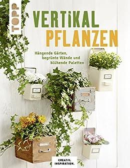 Vertikal Pflanzen Hangende Garten Begrunte Wande Und Bluhende Paletten Kreativ Inspiration