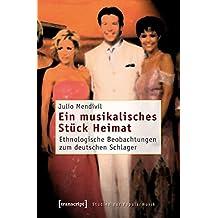 Ein musikalisches Stück Heimat: Ethnologische Beobachtungen zum deutschen Schlager (Studien zur Popularmusik)