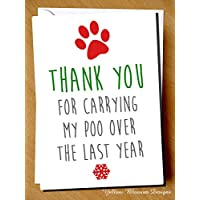 Dog Thank You Alternative Funny Hilarious Christmas Xmas Card Dad Mum Friend Dog Walker Thank You For Carrying My Poo Over The Last Year Witty Blunt Comical Pet Animal Cheeky