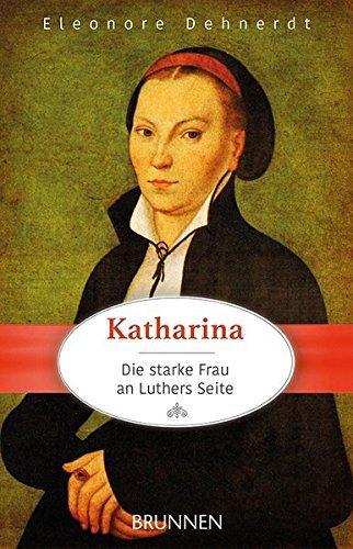 Buchseite und Rezensionen zu 'Katharina - die starke Frau an Luthers Seite' von Eleonore Dehnerdt