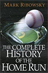 The Complete History Of The Home Run by Mark Ribowsky (2003-03-01)