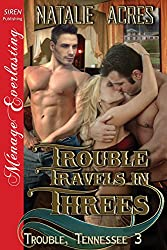 Trouble Travels in Threes [Trouble, Tennessee 3] (Siren Publishing Menage Everlasting)
