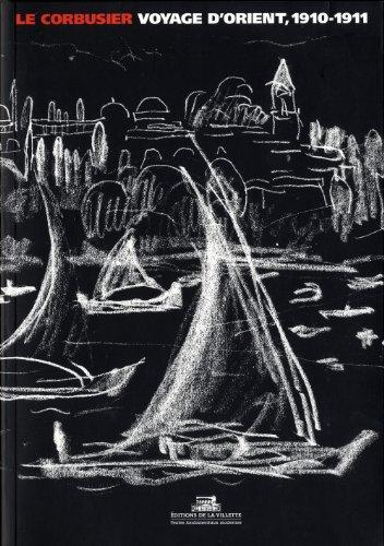 Le Voyage d'Orient 1910-1911 par Le corbusier