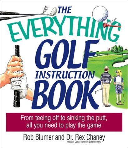 The Everything Golf Instruction Book: From Teeing Off to Sinking the Putt, All You Need to Play the Game (Everything (Sports & Fitness)) by Rob Blumer (2003-03-02) par Rob Blumer;Rex Chaney