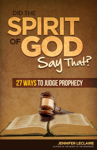 Did the Spirit of God Say That?: 27 Ways to Judge Prophecy (English Edition)