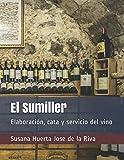 El Sumiller: Elaboración, cata y servicio del vino