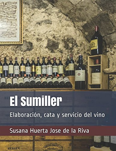 El Sumiller: Elaboración, cata y servicio del vino por Susana Huerta Jose de la Riva