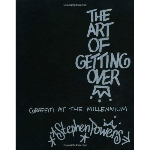 The Art of Getting Over: Graffiti at the Millennium by Stephen Powers (1999-12-08)