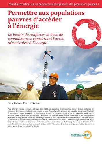 Permettre aux populations pauvres d'acceder a l'energie: Le besoin de renforcer la base de connaissances concernant l'accès décentralisé à l'énergie (Poor People's Energy Briefing t. 1)