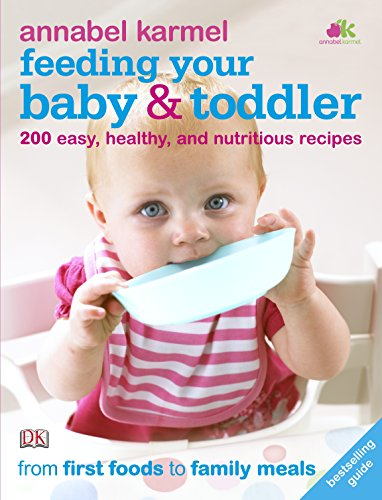 Feeding Your Baby and Toddler: 200 Easy, Healthy, and Nutritious Recipes