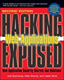 Hacking Exposed Web Applications, Second Edition: Web Application Security Secrets and Solutions