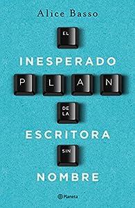 El inesperado plan de la escritora sin nombre par Alice Basso