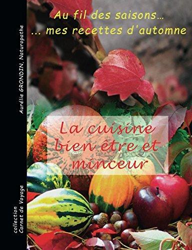 La cuisine bien-être et minceur: au fil des saisons.. mes recettes d'automne par Aurélie GRONDIN