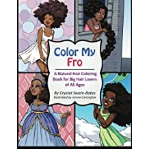 Color My Fro: A Natural Hair Coloring Book for Big Hair Lovers of All Ages by Swain-Bates, Crystal (2013) Paperback