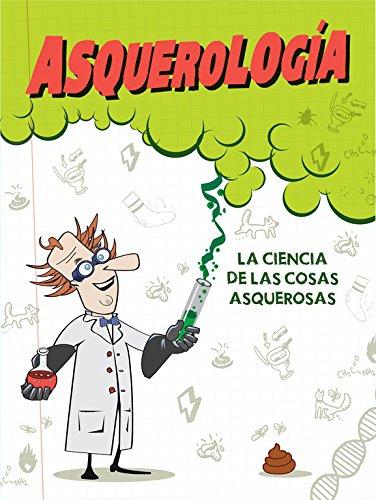 Asquerología: La ciencia de las cosas asquerosas (Jóvenes lectores) por Varios autores