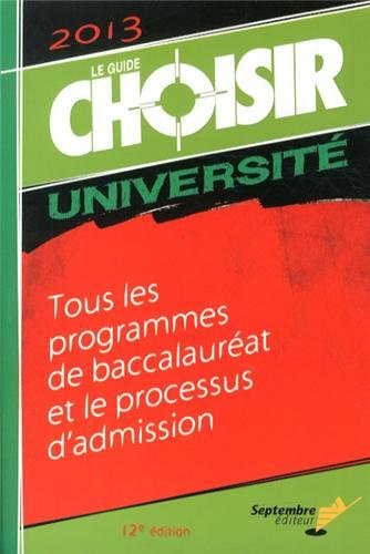 Le Guide Choisir Université 2013 : Tous les programmes de baccalauréat et le processus d'admission