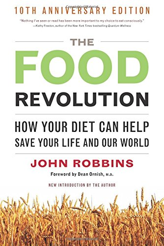 Food Revolution: How Your Diet Can Help Save Your Life and the World por John Robbins