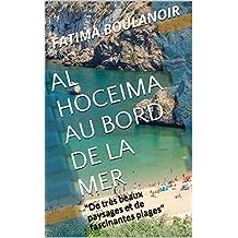 AL HOCEIMA AU BORD DE LA MER: De très beaux paysages et de fascinantes plages! (French Edition)