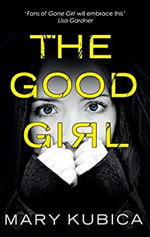 The Good Girl: An addictively suspenseful and gripping thriller by [Kubica, Mary]