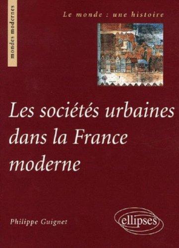 Les sociétés urbaines dans la France moderne par Philippe Guignet