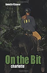 On the Bit. Charlotte: Romantic Adventure Thriller for Horse and Nature Lovers: Volume 2 (Equestrian Thriller Trilogy) by Annette Kinnear (2015-12-05)