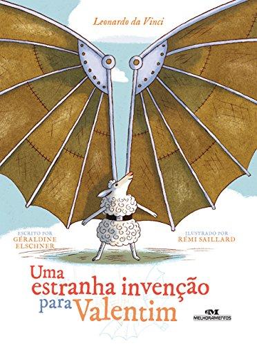 Uma Estranha Invenção para Valentim: Leonardo da Vinci (Ponte das Artes) (Portuguese Edition) por Géraldine Elschner
