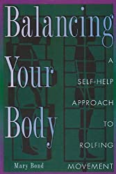 Balancing Your Body: A Self-Help Approach to Rolfing Movement by Mary Bond (1996-07-01)
