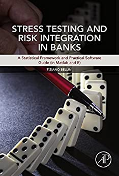 Stress Testing and Risk Integration in Banks: A Statistical Framework and Practical Software Guide (in Matlab and R) by [Bellini, Tiziano]