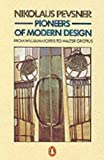 Pioneers of Modern Design: From William Morris to Walter Gropius (Penguin Art & Architecture) by Pevsner, Nikolaus New edition (1991)