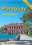 Paraguay entdecken: Der praktische Reiseführer