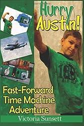Hurry Austin!: Fast-Forward Time Machine Adventure by Victoria Sunsett (2013-06-26)