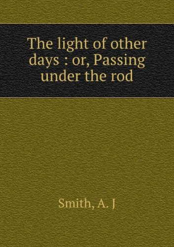 The light of other days, or, Passing under the rod (1878)