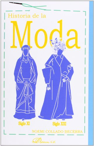 Historia De La Moda: Siglo XI-Siglo XXI por Noemi Collado Becerra