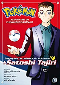 Pokémon, aux origines du phénomène planétaire - Biographie du créateur de Pokémon, Satoshi Tajiri par Akira Tanaka