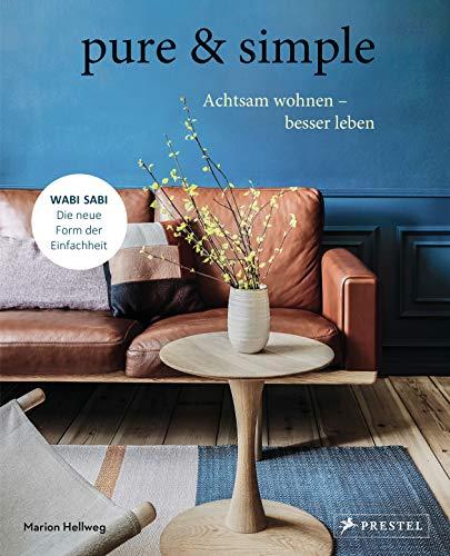 pure & simple: Achtsam wohnen – besser leben: Wabi Sabi: Die neue Form der Einfachheit