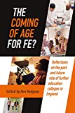 The Coming of Age for FE?: Reflections on the past and future role of further education colleges in England