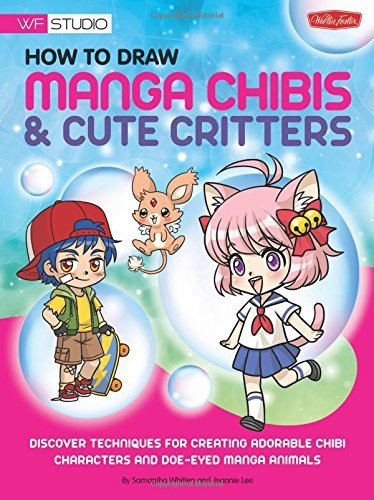 How to Draw Manga Chibis & Cute Critters: Discover techniques for creating adorable chibi characters and doe-eyed manga animals (Walter Foster Studio) by Samantha Whitten (2012-08-01)