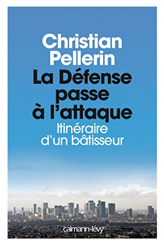 La Défense passe à l'attaque: Itinéraire d'un batisseur par Christian Pellerin